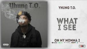 Yhung T.O. - What I See